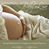 Belly Love - Meditations for a Happy and Healthy Pregnancy