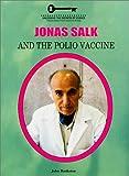 Jonas Salk and the Polio Vaccine (Unlocking the Secrets of Science)