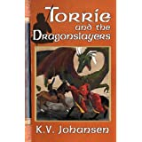 Torrie and the Dragonslayersby K. V. Johansen