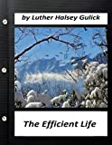 img - for The Efficient Life (1907) by Luther Halsey Gulick (World's Classics) book / textbook / text book