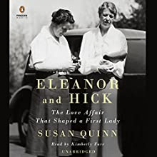 Eleanor and Hick: The Love Affair That Shaped a First Lady | Livre audio Auteur(s) : Susan Quinn Narrateur(s) : Kimberly Farr