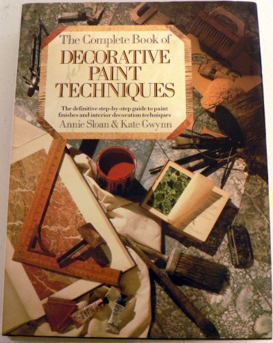 Complete Book of Decorative Paint Techniques: A Step-by-step Source Book of Paint-finished and Interior Decoration Techniques