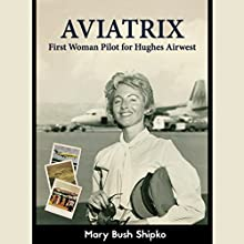 Aviatrix: First Woman Pilot for Hughes Airwest (       UNABRIDGED) by Mary Bush Shipko Narrated by Catherine Edwards