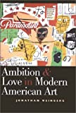 Ambition and Love in Modern American Art (Yale Publications in the History of Art)