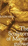 The Sculptors of Mapungubwe (Seagull Books - The Africa List)