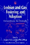 Lesbian and Gay Fostering and Adoption: Extraordinary Yet Ordinary