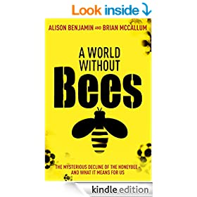 A World Without Bees: The mysterious decline of the honeybee and what it means for us