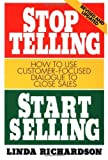 img - for By Linda Richardson Stop Telling, Start Selling: How to Use Customer-Focused Dialogue to Close Sales (2nd Edition) book / textbook / text book