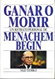 img - for Ganar O Morir Un Retrato Personal De Menachem Begin Text IN SPANISH book / textbook / text book