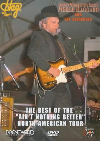 Merle Haggard And The Strangers - The Best Of The 'Ain't Nothing Better' North American Tour [2000] [DVD]