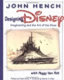 img - for Designing Disney: Imagineering and the Art of the Show (A Walt Disney Imagineering Book) book / textbook / text book