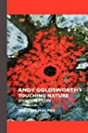 Andy Goldsworthy: Touching Nature: Sp...