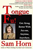 Tongue Fu!�: Get Along Better With Anyone, Anytime, Anywhere (English Edition)