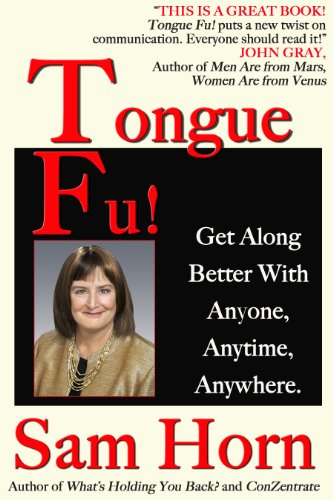 Tongue Fu!® Get Along Better With Anyone, Anytime, Anywhere.
