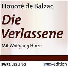 Die Verlassene Hörbuch von Honoré de Balzac Gesprochen von: Wolfgang Hinze