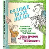 img - for Do I Have to Say Hello?: Aunt Delia's Manners Quiz for Kids/Grownups book / textbook / text book