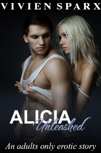 Alicia... The Unleashed Series by Vivien Sparx