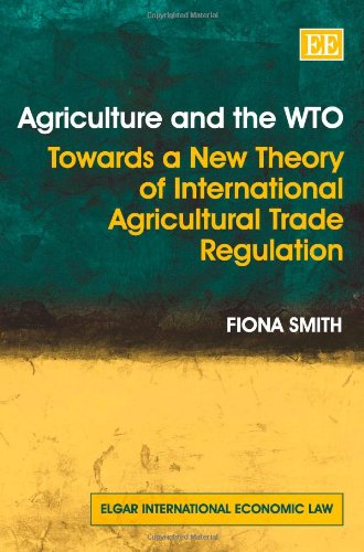 Agriculture and the WTO: Towards a New Theory of International Agricultural Trade Regulation (Elgar International Economic Law)