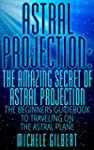 Astral Projection:The Amazing Secret...