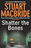 Shatter the Bones (Logan McRae, Book 7) Stuart MacBride