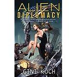 "Alien Diplomacy: Alien Novels, Book Five (Katherine ""Kitty"" Katt 5) ~ Gini Koch"