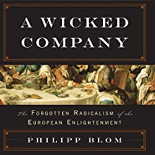 A Wicked Company: The Forgotten Radicalism of the European Enlightenment (       UNABRIDGED) by Philipp Blom Narrated by James Patrick Cronin
