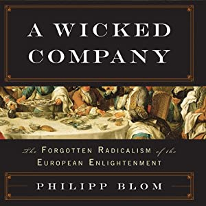 A Wicked Company: The Forgotten Radicalism of the European Enlightenment | [Philipp Blom]