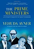 img - for The Prime Ministers: An Intimate Narrative of Israeli Leadership 1st (first) (US) F Edition by Yehuda Avner published by The Toby Press, LLC (2010) Hardcover book / textbook / text book