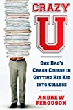 img - for Crazy U: One Dad's Crash Course in Getting His Kid Into College book / textbook / text book