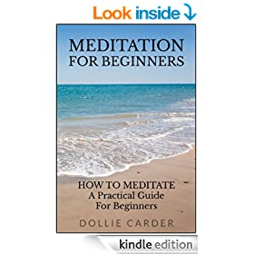 Meditation for Beginners : How to Meditate a Practical Guide for Beginners