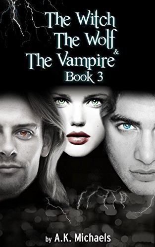 A K Michaels - The Witch, The Wolf and The Vampire, Book 3 (English Edition)
