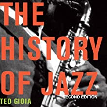 The History of Jazz, Second Edition | Livre audio Auteur(s) : Ted Gioia Narrateur(s) : Bob Souer