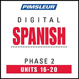 Spanish Phase 2, Unit 16-20: Learn to Speak and Understand Spanish with Pimsleur Language Programs | [Pimsleur]