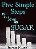 Five Simple Steps To Cut Down On Sugar (Healthy & Tasty Series)