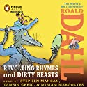 Revolting Rhymes & Dirty Beasts (       UNABRIDGED) by Roald Dahl Narrated by Stephen Mangan, Tamsin Greig, Miriam Margolyes