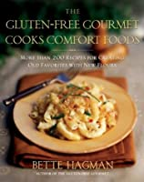 The Gluten-Free Gourmet Cooks Comfort Foods: Creating Old Favorites with the New Flours