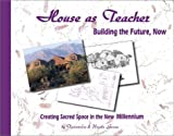 img - for House as Teacher: Creating Sacred Space in the New Millennium, Building the Future Now book / textbook / text book