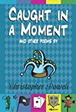 Caught in a Moment and Other Poems by Christopher Powell