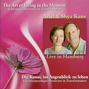 The Art of Living in the Moment: A Bilingual Adventure in Transformation | [Ariel and Shya Kane]