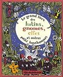 """Afficher """"Le Grand livre des lutins, gnomes, elfes et autres petits bonshommes"""""""
