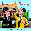 Jeeves in the Morning Audiobook by P. G. Wodehouse Narrated by Jonathan Cecil