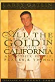 img - for All the Gold in California and Other People, Places & Things book / textbook / text book