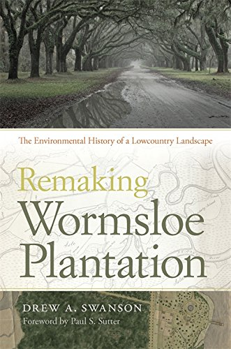 Remaking Wormsloe Plantation: The Environmental History of a Lowcountry Landscape (Environmental History and the America