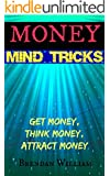 MONEY Mind Tricks: Get Money, Attract Money, Think Money...Tricks that will BLOW your MIND (English Edition)