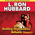 Exciting Explorations Audio Collection, Volume 2 (       UNABRIDGED) by L. Ron Hubbard Narrated by R. F. Daley, Thomas Silcott, Christina Huntington, Corey Burton, Josh Robert Thompson, Jim Meskimen, Phil Proctor, Gino Montesinos, Enn Reitel, Michael Yurchak