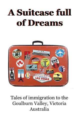 a-suitcase-full-of-dreams-a-history-of-immigratin-to-the-goulburn-valley-shepparton-australia-englis