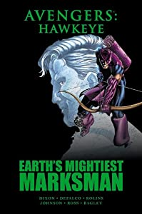 Avengers: Hawkeye: Earth's Mightiest Marksman by Chuck Dixon, Tom Defalco, Nel Yomtov and Scott Kolins
