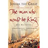 Josiah the Great: The True Story of The Man Who Would Be Kingby Ben Macintyre