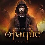 Opaque: Scion Saga, Book 1 | Calix Leigh-Reign