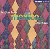 Chloë Sayer Textiles From Mexico (Fabric Folios)